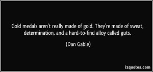 quote-gold-medals-aren-t-really-made-of-gold-they-re-made-of-sweat-determination-and-a-hard-to-find-dan-gable-67346